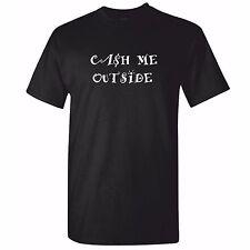 Mens Cash Me Outside - Funny Dr. Phil Tshirt - Catch Me Ousside - How Bow Dah