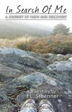 In Search of Me : A Journey of Faith and Discovery by J. L. Stoenner (2015,...