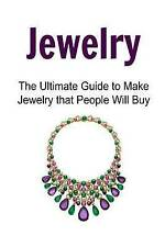 USED (LN) Jewelry: The Ultimate Guide to Make Jewelry that People Will Buy: Jewe