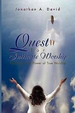 Quest for Intimate Worship : Experience the Power of True Worship by Jonathan...