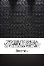 Two Trips to Gorilla Land and the Cataracts of the Congo, Volume 1 by Burton.
