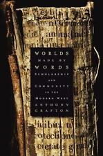 Worlds Made by Words: Scholarship and Community in the Modern West, Grafton, Ant