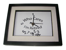 "Novelty clock,"" who cares I'm retired"". High quality framed print and clock"