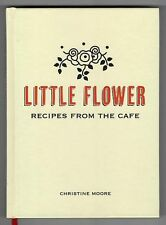 Christine Moore LITTLE FLOWER Recipes from the Cafe Cookbook Pasadena