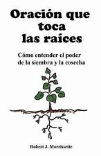 Oracion Que Toca Las Raices : Como Entender el Poder de la Siembra y la Cosec...