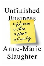 Unfinished Business: Women Men Work Family by Slaughter, Anne-Marie