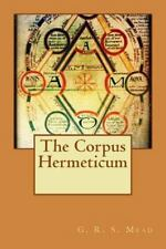 Corpus Hermeticum: By G. R. S. Mead, G.