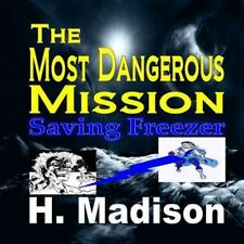 The Most Dangerous Mission : Saving Freezer by H. Madison (2014, Paperback,...