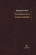 Journal/Carnet de Bord: Surveillance de la Tension Artérielle Journal de Bord...