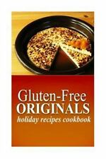 Gluten-Free Originals - Holiday Recipes Cookbook : (Practical and Delicious...