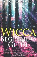 Wicca Beginner's Guide : How to Incorporate Witchcraft, Wiccan Beliefs, Magic...