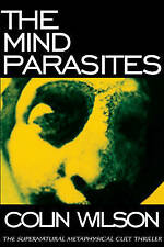 The Mind Parasites: The Supernatural Metaphysical Cult Thriller by Colin Wilson