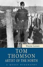 Quest Biography: Tom Thomson : Artist of the North 28 by Wayne Larsen (2011,...