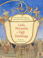 Little Mermaids and Ugly Ducklings: Favorite Fairy Tales by Hans Christian Ander
