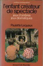 L'Enfant Créateur de Spectacle Jeux d'Ombres Jeux Dramatiques - Paulette Lequeux