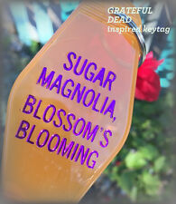 "GRATEFUL DEAD inspired keytag ""Sugar Magnolia, Blossom's Blooming"""