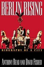 Berlin Rising: Biography of a City: By Anthony Read, David Fisher