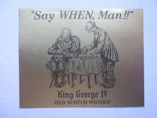 KING GEORGE IV OLD SCOTCH WHISKY LABEL c1960s SAY WHEN MAN--CARTOON CAPTION