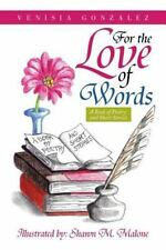For the Love of Words : A Book of Poetry and Short Stories by Venisia...