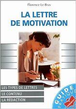 Florence Le Bras - La Lettre de motivation : Les types de lettres, le contenu, l