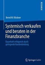 Systemisch Verkaufen und Beraten in der Finanzbranche : Dauerhaft Erfolgreich...