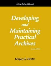 Developing and Maintaining Practical Archives: A How-To-Do-It Manual - Free Ship