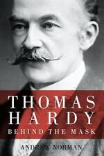 Thomas Hardy: Behind the Mask by Norman, Andrew
