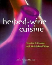 Herbed Wine Cuisine : Creating and Cooking with Herb-Infused Wines