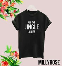ALL THE JINGLE LADIES SINGLE XMAS PARTY FUNNY BEYONCE T SHIRT TEE COSTUME TOP