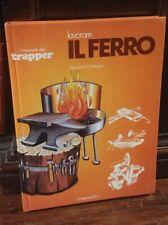 Weygers - Lavorare il ferro  - Longanesi I manuali del trapper  1978  R
