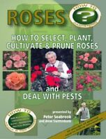 Roses: How to Select, Plant, Cultivate and Prune Roses and Deal With Pests [DVD]