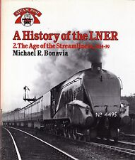 Bonavia, Michael R. A HISTORY OF THE LNER II (2) : THE AGE OF THE STREAMLINERS 1