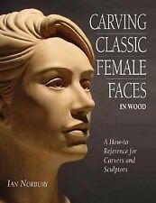 Carving Classic Female Faces in Wood: A How-To Reference for Carvers and Sculpt