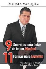 9 secretos para dejar de beber alcohol, 11 formas para lograrlo (Spanish Edition