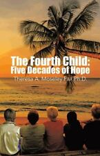 The Fourth Child : Five Decades of Hope by Theresa A. Moseley Fax (2014,...