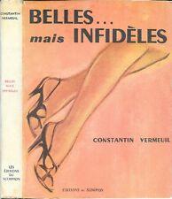 Constantin Vermeuil. BELLES MAIS INFIDELES . Editions du Scorpion avec jaquette