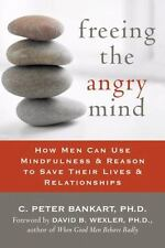 Freeing the Angry Mind: How Men Can Use Mindfulness & Reason to Save Their Lives