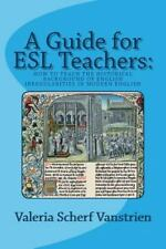 A Guide for ESL Teachers : How to Teach the Historical Background of English...