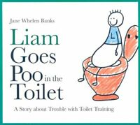 Liam Goes Poo in the Toilet A Story About Trouble with Toilet T... 9781843109006