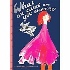 What on Earth Are You Wearing?: An Illustrated Encyclopedia of Fashion Quigley,