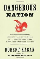 Dangerous Nation: Americas Place in the World, from its Earliest Days to the D