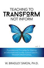 Teaching To Transform Not Inform 1: Foundational Principles... (Sunday School)