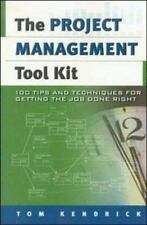 PROJECT MANAGEMENT TOOL KIT : 100 TIPS AND TECHNIQUES FOR By Tom Kendrick NEW