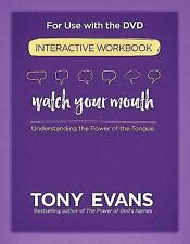 Watch Your Mouth Interactive Workbook : The Power of Knowing What to Say and...