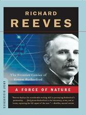 A Force of Nature : The Frontier Genius of Ernest Rutherford by Richard Reeves (