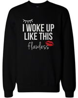 I Woke Up Like This Flawless - Funny Sweatshirts Unisex Black Pullover Sweater