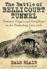 BATTLE OF BELLICOURT TUNNEL, THE: Tommies, Diggers and Doughboys on the Hindenbu