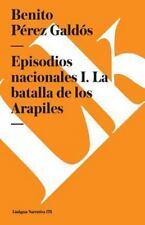 Episodios Nacionales I. la Batalla de Los Arapiles by Benito Pérez Galdós...