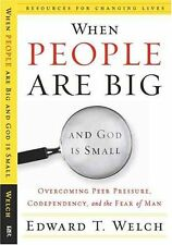 When People Are Big and God is Small: Overcoming Peer Pressure, Codependency, an
