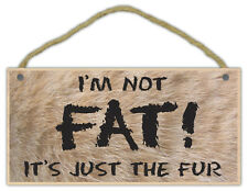 Wooden Decorative Pet Sign: I'm Not Fat! It's Just The Fur   Dogs, Cats, Gifts